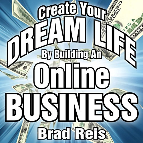 Create Your Dream Life by Building an Online Business cover art
