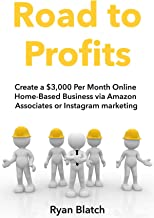 Road to Profits:  Create a $3,000 Per Month Online Home-Based Business via Amazon Associates or Instagram marketing (English Edition)
