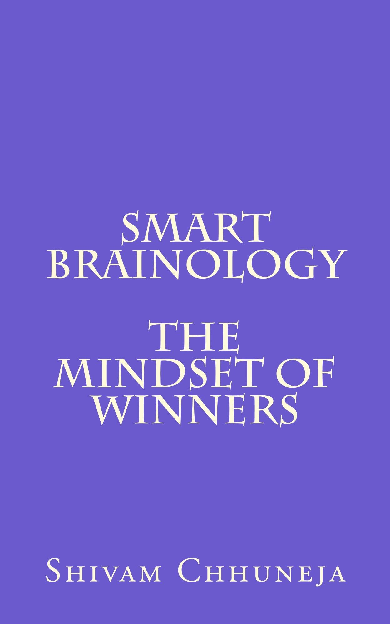 Smart Brainology The Mindset Of Winners: Set Goals, Increase Productivity, Multiply Time and Follow Your Dreams