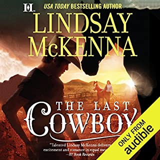 The Last Cowboy     Wyoming Series, Book 4              Written by:                                                                                                                                 Lindsay McKenna                               Narrated by:                                                                                                                                 Anthony Haden Salerno                      Length: 9 hrs and 13 mins     Not rated yet     Overall 0.0