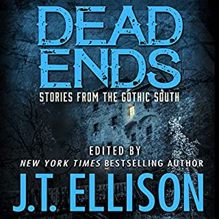 Dead Ends     Stories from the Gothic South              By:                                                                                                                                 J. T. Ellison                               Narrated by:                                                                                                                                 Courtney Parker                      Length: 9 hrs and 2 mins     7 ratings     Overall 3.6