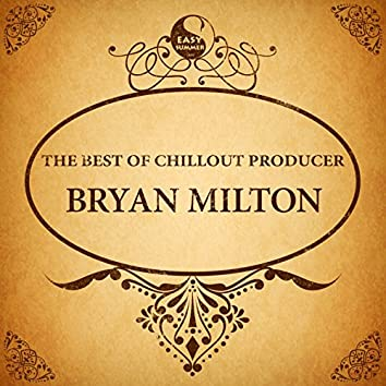 The Best of Chillout Producer: Bryan Milton