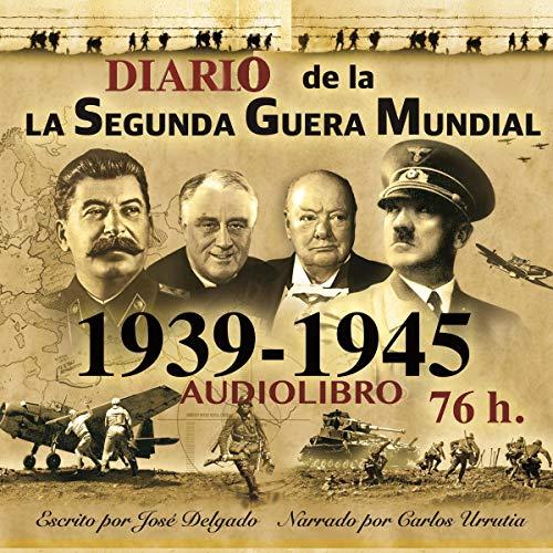 Diario de la Segunda Guerra Mundial 1939-1945 [World War II Diary 1939-1945] cover art