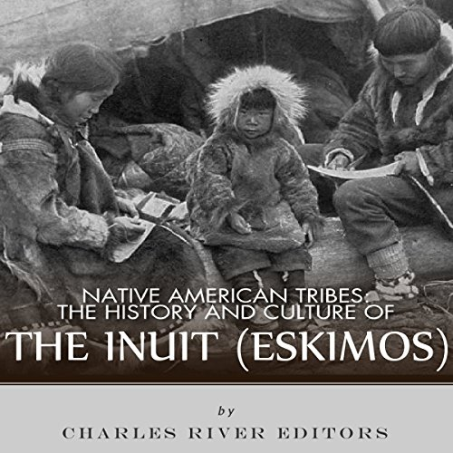 Native American Tribes: The History and Culture of the Inuit (Eskimos) audiobook cover art