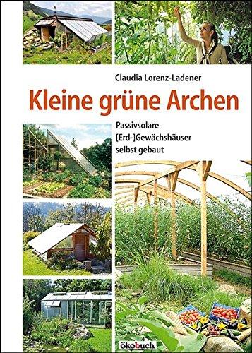 Kleine grüne Archen: Passivsolare (Erd-)Gewächshäuser selbst gebaut