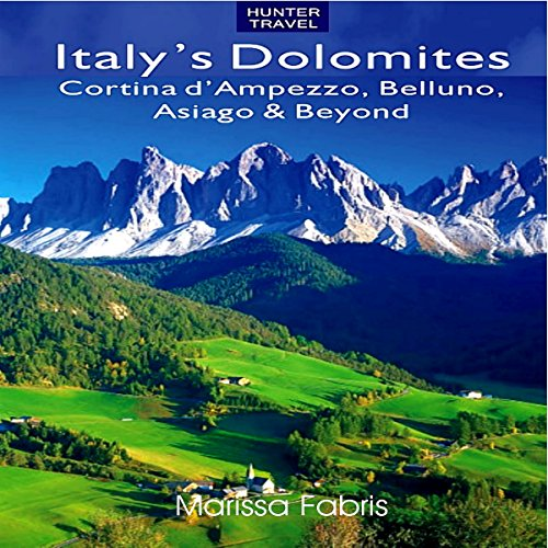 Italy's Dolomites - Cortina d'Ampezzo, Belluno, Asiago & Beyond audiobook cover art