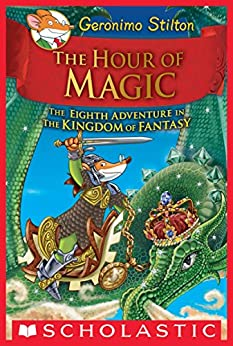 The Hour of Magic (Geronimo Stilton and the Kingdom of Fantasy #8) by [Geronimo Stilton]