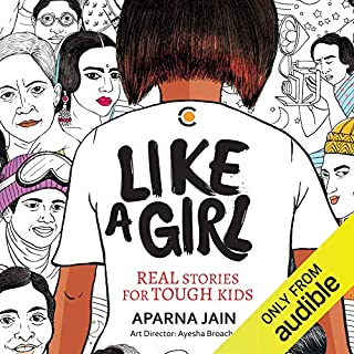 Like a Girl     Real Stories for Tough Kids              Written by:                                                                                                                                 Aparna Jain                               Narrated by:                                                                                                                                 Suchitra Pillai,                                                                                        Varsha Varghese,                                                                                        Tisca Chopra,                                    Length: 4 hrs and 9 mins     7 ratings     Overall 4.1