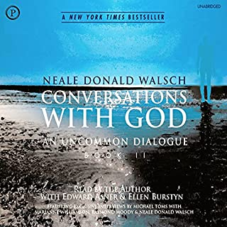 Conversations with God: An Uncommon Dialogue, Book 2                   By:                                                                                                                                 Neale Walsch                               Narrated by:                                                                                                                                 Ellen Burstyn,                                                                                        Ed Asner                      Length: 8 hrs and 35 mins     823 ratings     Overall 4.7