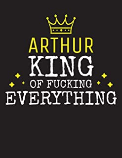ARTHUR - King Of Fucking Everything: Blank Quote Composition Notebook College Ruled Name Personalized for Men. Writing Accessories and gift for dad, ... Day, Birthday & Christmas Gift for Men.