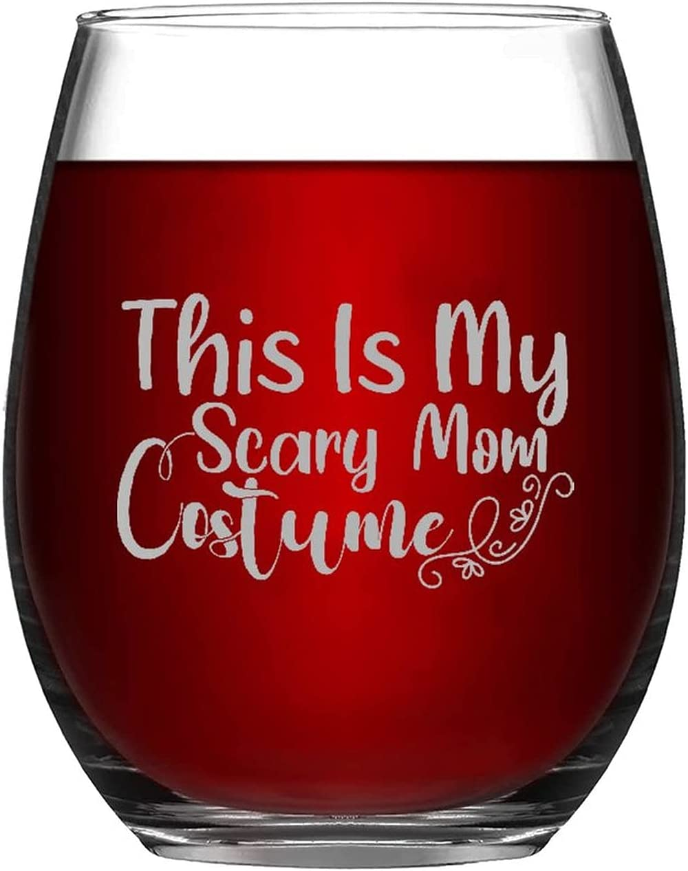 Funny Cheap mail order shopping Stemless Wine Glass This Is Scary My Costume Animer and price revision 11oz Mom