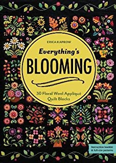 Everything's Blooming: 30 Floral Wool Appliqué Quilt Blocks