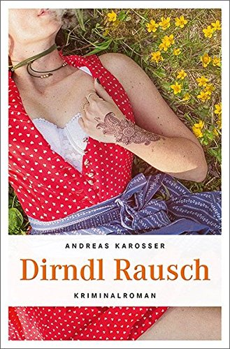Dirndl Rausch: Kriminalroman (Kommissar Hölzl)