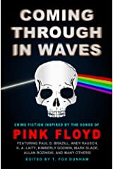 Coming Through in Waves: Crime Fiction Inspired by the Songs of Pink Floyd Kindle Edition