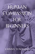 Human Compassion for Beginners