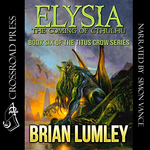 Elysia     The Coming of Cthulhu              By:                                                                                                                                 Brian Lumley                               Narrated by:                                                                                                                                 Simon Vance                      Length: 7 hrs and 15 mins     22 ratings     Overall 4.8