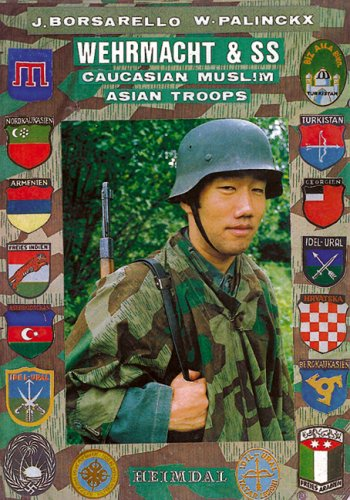 Wehrmacht and SS: Caucasian, Muslim, Asian Troops