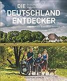 Die Deutschland-Entdecker - 4.500 km Freiheit mit dem Rad. Eine Familie auf Fahrradreise durch Deutschland - vom Allgäu bis zur Nordsee - unterwegs zu kleinen und großen Abenteuern!