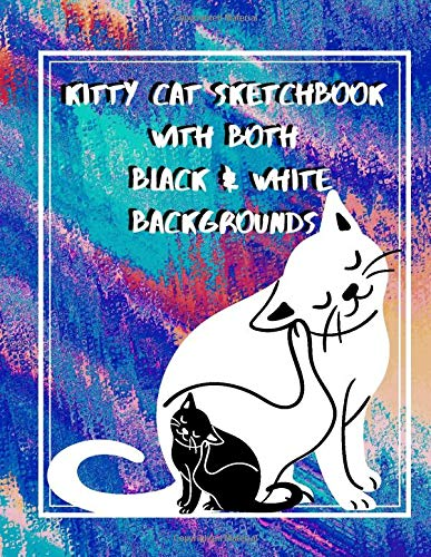 Kitty Cat Sketchbook with both  Black & White Backgrounds: Fun Young Artist  Activity Blank Coloring Book for Creative Girls (Keeping Kids Busy, Band 1)