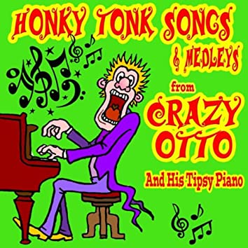 Honky Tonk Songs and Medleys from Crazy Otto and His Tipsy Piano