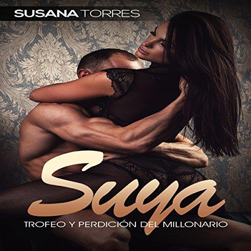 Suya: Trofeo y Perdición del Millonario [His: Trophy and Bane of the Millionaire] audiobook cover art