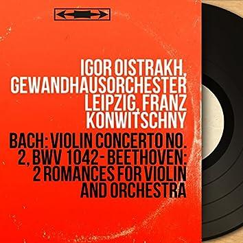 Bach: Violin Concerto No. 2, BWV 1042 - Beethoven: 2 Romances for Violin and Orchestra (Mono Version)