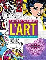 Cahier de coloriages L'Art - Pop Art, Cubisme, Street Art, Art Optique de Timothy Durand