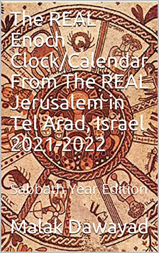 The REAL Enoch Clock/Calendar From The REAL Jerusalem in Tel Arad, Israel 2021-2022 : Sabbath Year Edition (8th Annual) (English Edition)