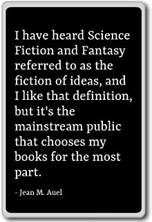 I have heard Science Fiction and Fantasy refer... - Jean M. Auel - quotes fridge magnet, Black