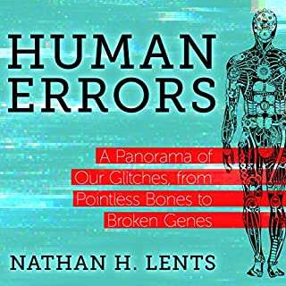 Human Errors     A Panorama of Our Glitches, from Pointless Bones to Broken Genes              Written by:                                                                                                                                 Nathan H. Lents                               Narrated by:                                                                                                                                 L.J. Ganser                      Length: 7 hrs and 54 mins     5 ratings     Overall 4.6