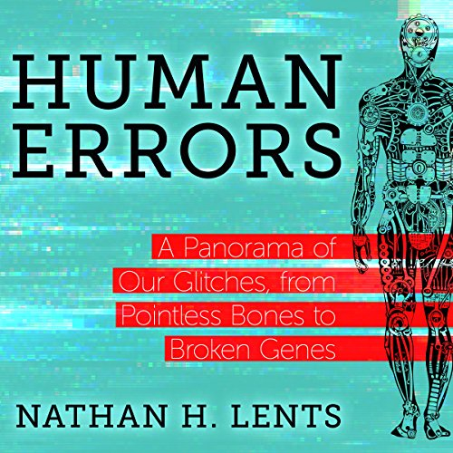 Human Errors     A Panorama of Our Glitches, from Pointless Bones to Broken Genes              By:                                                                                                                                 Nathan H. Lents                               Narrated by:                                                                                                                                 L.J. Ganser                      Length: 7 hrs and 54 mins     211 ratings     Overall 4.5