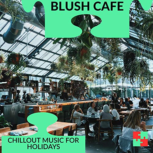 Blush Cafe - Chillout Music For Holidays