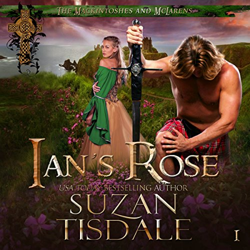 Ian's Rose     The Mackintoshes and McLarens, Book 1              By:                                                                                                                                 Suzan Tisdale                               Narrated by:                                                                                                                                 Brad Wills                      Length: 9 hrs and 41 mins     233 ratings     Overall 4.5
