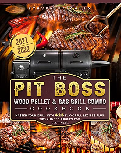 The PIT BOSS Wood Pellet and Gas Grill Combo Cookbook 2021-2022: Master your Grill with 425 Flavorful Recipes Plus Tips and Techniques for Beginners (English Edition)