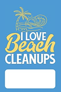 I Love Beach Clean Ups: Blank Lined Journal for Environmentalists Conservationists concerned about Protecting the Environm...