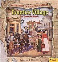 Frontier Village - Pbk (New Cover) (Adventures in Frontier America)