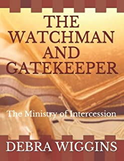 The  Watchman and Gatekeeper: The Ministry of Intercession (Lay Ministry Series)