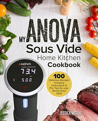 My ANOVA Sous Vide Home Kitchen Cookbook: Simple and Delicious Gourmet Recipes for Sous Vide Beginners and Experts (Culinary Immersion Circulators Book 1) (English Edition)