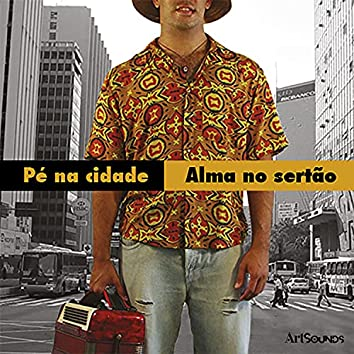 Pé na Cidade, Alma no Sertão.