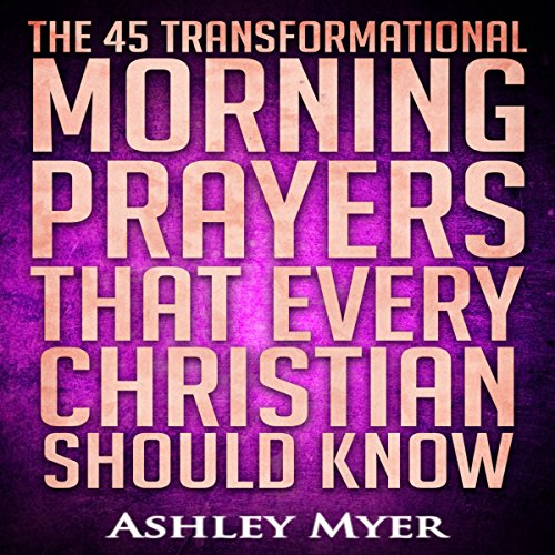 The 45 Transformational Morning Prayers That Every Christian Should Know audiobook cover art