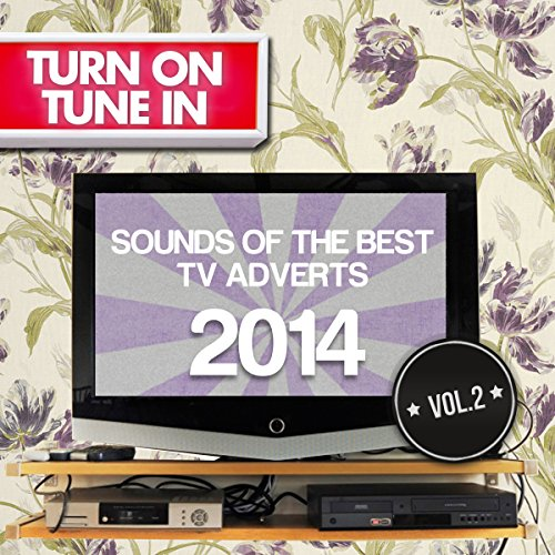 Turn On, Tune In - The Very Best TV Adverts of 2014 Vol. 2