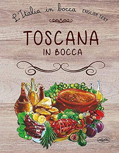 Toscana in bocca. Ediz. italiana e inglese