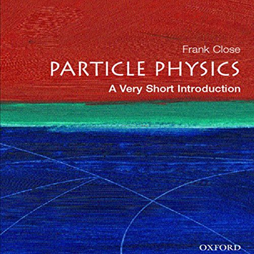 Particle Physics     A Very Short Introduction              By:                                                                                                                                 Frank Close                               Narrated by:                                                                                                                                 Dennis Holland                      Length: 4 hrs and 21 mins     166 ratings     Overall 3.8