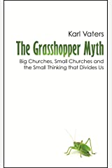 The Grasshopper Myth: Big Churches, Small Churches and the Small Thinking that Divides Us Kindle Edition