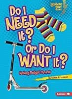 Do I Need It? or Do I Want It?: Making Budget Choices (Lightning Bolt Books) by Jennifer S. Larson(2010-01-01)
