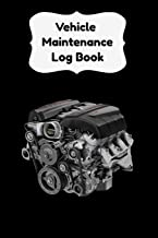 Vehicle Maintenance Log Book: Repair Log Book Service Record Book For Cars, Trucks, Motorcycles And Automotive With Log Date And Mileage Log (Vehicle Maintenance Log)