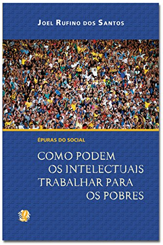 Épuras do social: Como podem os intelectuais trabalhar para os pobres (Joel Rufino dos Santos)