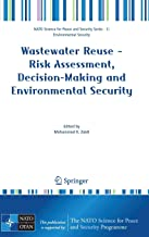 Wastewater Reuse - Risk Assessment, Decision-Making and Environmental Security (NATO Science for Peace and Security Series C: Environmental Security)