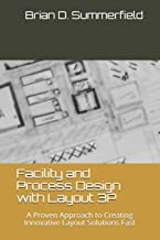 Facility and Process Design with Layout 3P: A Proven Approach to Creating Innovative Layout Solutions Fast