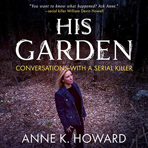 His Garden: Conversations with a Serial Killer audiobook cover art